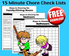 Telling a child to clean a room can be overwhelming to them. These checklists are broken down into easy, doable one- to three-minute chores. You can assign a child a room or a few steps.    Explain to your children that if they complete the list every day, each can be done in about 15 minutes!        Family Room Cleaning Checklist      Bedroom Cleaning Checklist      Bathroom Cleaning Checklist      Blank Cleaning Checklist