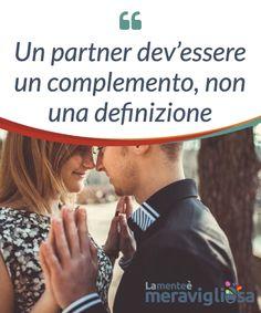 Un partner dev'essere un complemento, non una definizione.  Avere un #partner è una fortuna, sempre che nella coppia si #rispettino l'indipendenza e gli spazi #personali: questo è l'unico modo per #crescere.