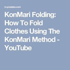 KonMari Folding: How To Fold Clothes Using The KonMari Method - YouTube
