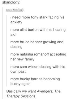 I mainly want the Clint and Bucky things. I wear hearing aids like Clint, so I'd love to see that.<--- We want the therapy!!