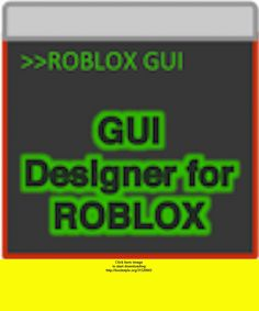 GUI Designer for ROBLOX, iphone, ipad, ipod touch, itouch, itunes, appstore, torrent, downloads, rapidshare, megaupload, fileserve