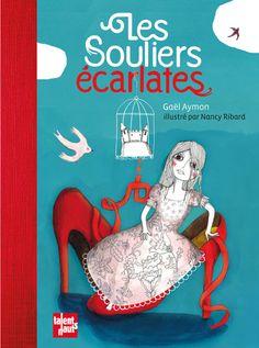 Coup de coeur de Gabriel pour octobre 2012 : Les souliers écarlates  de Gaël Aymon, illustré par Nancy Ribard chez Talents Hauts
