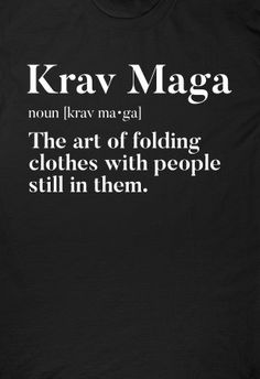 Definition of Krav Maga : The art of folding clothes with people still in them Krav Maga Self Defense, Self Defense Moves, Self Defense Martial Arts, Best Self Defense, Martial Arts Quotes, Martial Arts Styles, Learn Krav Maga, Sarcastic Quotes, Funny Quotes