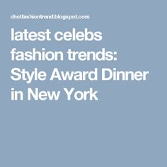 latest celebs fashion trends: Style  Award Dinner in New York