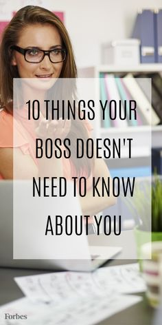 Some times oversharing in the office can lead to trouble. Here are ten things your boss doesn't need to know about you.