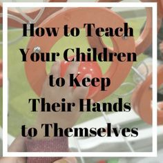 How to Teach your Children to Keep Their Hands to Themselves. Best Parenting Books, Parenting Classes, Parenting Teens, Parenting Hacks, Teaching Kids, Kids Learning, Positive Parenting Program, Starting A Daycare, How To Teach Kids