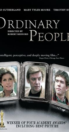 Directed by Robert Redford.  With Donald Sutherland, Mary Tyler Moore, Judd Hirsch, Timothy Hutton. The accidental death of the older son of an affluent family deeply strains the relationships among the bitter mother, the good-natured father, and the guilt-ridden younger son.