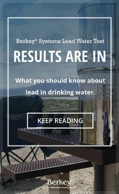 At Berkey® Water Systems, we want to help you get meaningful answers about the safety of your drinking water. Review our latest lead water test.