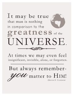 President Uchtdorf- He may be my favorite person quote right now! He is always so insightful!