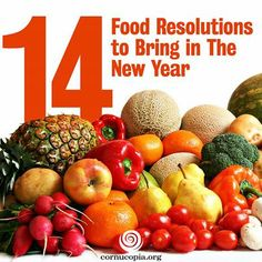 14 Food Resolutions To Bring In The New Year. More Here: http://www.cornucopia.org/2013/12/14-food-resolutions-bring-new-yearv