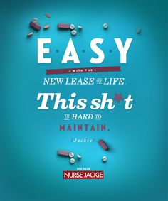 """""""Easy with the new lease on life. This sh*t is hard to maintain."""" -Jackie"""