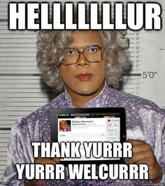My hero, Madea!