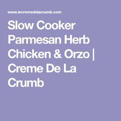 Slow Cooker Parmesan Herb Chicken & Orzo | Creme De La Crumb