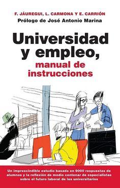 Universidad y empleo : manual de instrucciones / Fernando Jáuregui, Lourdes Carmona, Esther Carrión (2016)