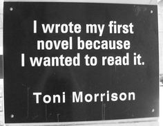 Toni Morrison on writing and reading.This is how I want to write