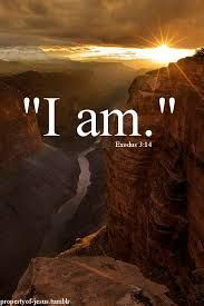 """""""God said to Moses, """" I AM WHO I AM. This is what you are to say to the Israelites: ' I AM has sent me to you.'"""""""" Exodus 3:14 NIV http://bible.com/111/exo.3.14.niv"""
