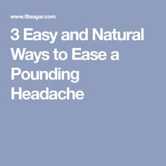 3 Easy and Natural Ways to Ease a Pounding Headache