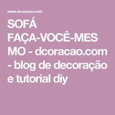 SOFÁ FAÇA-VOCÊ-MESMO - dcoracao.com - blog de decoração e tutorial diy