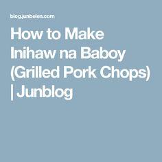 How to Make Inihaw na Baboy (Grilled Pork Chops) | Junblog