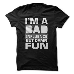 (Deal of the Day) Im A Bad Influence Great Funny Shirt - Buy Now...
