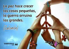 La paz hace crecer  las cosas pequeñas,  la guerra arruina  las grandes. / (Salomón)