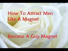 How To Attract Men Like A Magnet