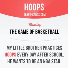 """""""Hoops"""" means the game of basketball.  Example: My little brother practices…"""