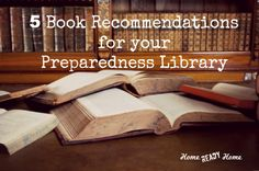 5 Book Recommendations for Your Preparedness Library (Home Ready Home)