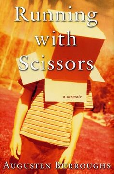 HAVE this book.   Running with Scissors. The one & only book which was recreated on the big screen and did not disappoint me in the least. Spot on. The dialog was nearly word for word from the memoir.