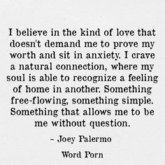 I believe in the kind of love that doesn't demand me to prove my worth and sit…