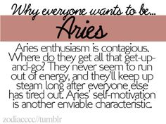 Aries enthusiasm is contagious. They never seem to run out of energy. Aries self motivation is another characteristic