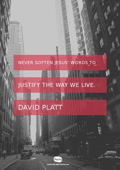 Never soften Jesus' words to Justify the way we live. David Platt - Quote From Recite.com #RECITE #QUOTE