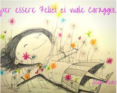 PER ESSERE FELICI CI VUOLE CORAGGIO #love #amore #felicità #happy #life #vita #feelsafe #testesso #libertà #successo #creatività A volte anche onestà intellettuale...