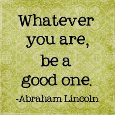 """Whatever you are, be a good one"" Abraham Lincoln Words Quotes, Wise Words, Me Quotes, Funny Quotes, Sayings, Great Quotes, Quotes To Live By, Inspirational Quotes, Pretty Words"