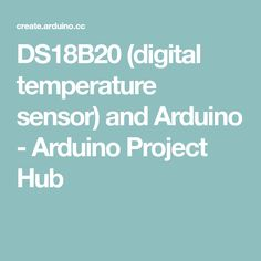 DS18B20 (digital temperature sensor) and Arduino - Arduino Project Hub