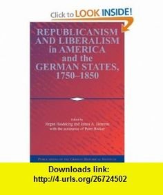 Republicanism and Liberalism in America and the German States, 1750-1850 (Publications of the German Historical Institute) (9780521100984) J�rgen Heideking, James A. Henretta, Peter Becker , ISBN-10: 0521100984  , ISBN-13: 978-0521100984 ,  , tutorials , pdf , ebook , torrent , downloads , rapidshare , filesonic , hotfile , megaupload , fileserve