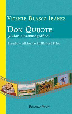 Don Quijote : (guión cinematográfico) / Vicente Blasco Ibáñez ; estudio y edición de Emilio José Sales http://fama.us.es/record=b2698302~S5*spi