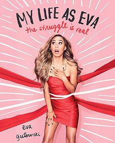 My Life as Eva: The Struggle is Real by Eva Gutowski