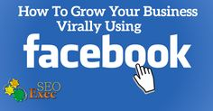 So how do you grow your business virally? Well, there's this thing called Facebook Fan Pages. With Fan pages, local businesses can make local business pages on Facebook and allow their customers or fans to connect with them. Check out the full article here.  https://seo-exec.com/grow-business-virally-facebook/