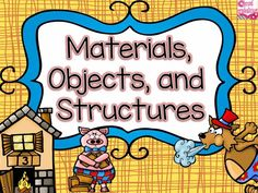 Great ideas for teaching about materials, objects, and every day structures.