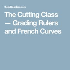 The Cutting Class — Grading Rulers and French Curves