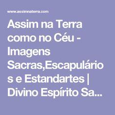 Assim na Terra como no Céu - Imagens Sacras,Escapulários e Estandartes   Divino Espírito Santo