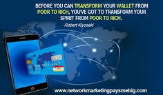 Before you can transform your wallet from poor to rich, you've got to transform your spirit from poor to rich. -Robert Kiyosaki http://www.networkmarketingpaysmebig.com/ #NetworkMarketing
