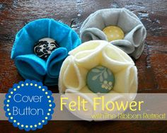 Cover Button Felt Flower Tutorial - The Ribbon Retreat Blog