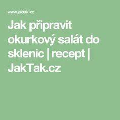 Jak připravit okurkový salát do sklenic   recept   JakTak.cz