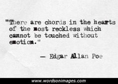 """There are chords in the hearts of the most reckless which cannot be touched without emotion."" —​ Edgar Allen Poe"