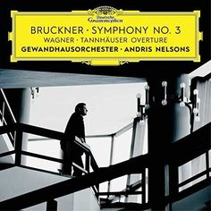 BRUCKNER: SYMPHONY NO. 3 - WAGNER: TANNHAUSER OVERTURE (Andris Nelsons & Gewandhausorchester Leipzig)