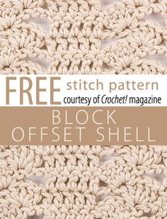 Block & Offset Shell Stitch Pattern from Crochet! magazine. Download here: http://www.crochetmagazine.com/stitch_patterns.php?pattern_id=86