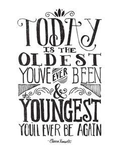 TODAY IS THE OLDEST YOU'VE EVER BEEN by Matthew Taylor Wilson Inspirational Quote