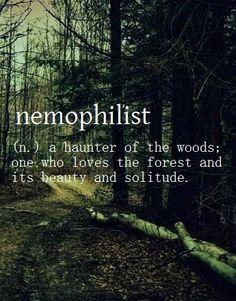 Nemophilist ~ (n.) a haunter of the woods.